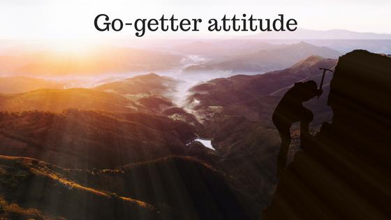 Go-getter attitude